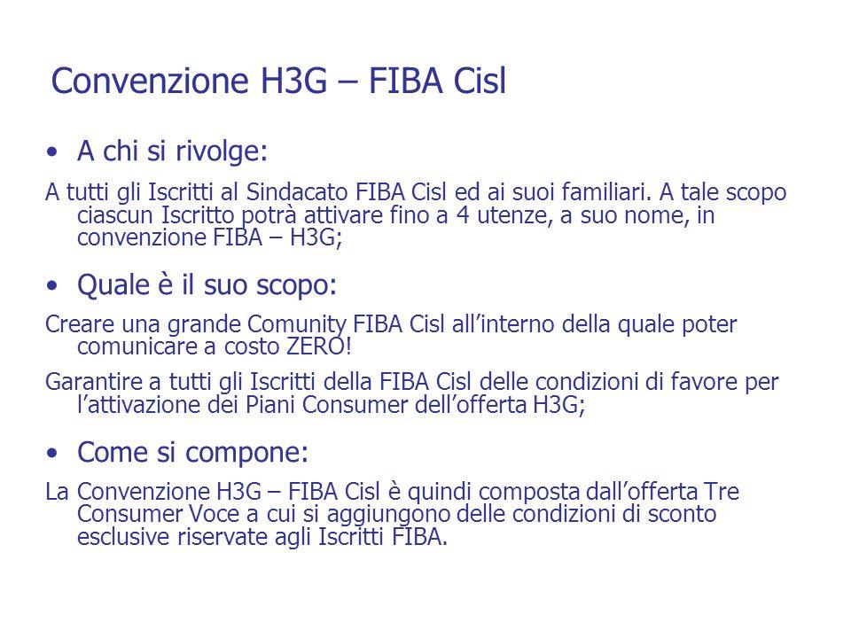 Convenzione H3G – FIBA Cisl A chi si rivolge: A tutti gli Iscritti al Sindacato FIBA Cisl ed ai suoi familiari. A tale scopo ciascun Iscritto potrà at