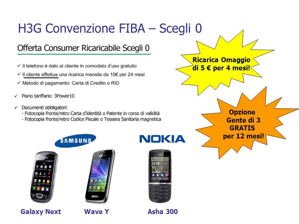 H3G Convenzione FIBA – Scegli 0 Ricarica Omaggio di 5 per 4 mesi! Opzione Gente di 3 GRATIS per 12 mesi! Galaxy NextWave YAsha 300