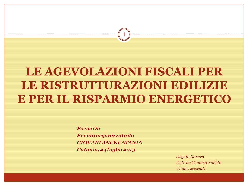 LE AGEVOLAZIONI FISCALI PER LE RISTRUTTURAZIONI EDILIZIE E PER IL RISPARMIO ENERGETICO Focus On Evento organizzato da GIOVANI ANCE CATANIA Catania, 24