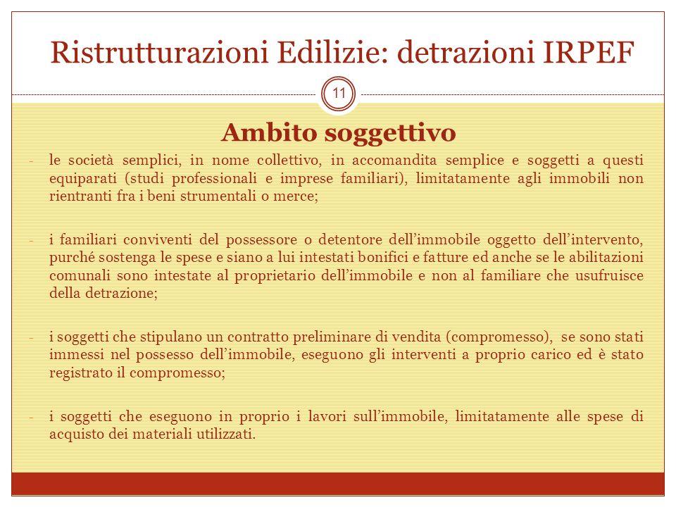 Ristrutturazioni Edilizie: detrazioni IRPEF Ambito soggettivo - le società semplici, in nome collettivo, in accomandita semplice e soggetti a questi e