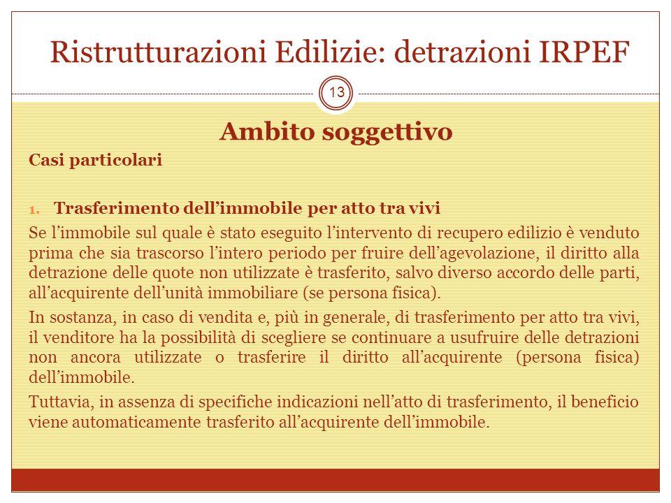 Ristrutturazioni Edilizie: detrazioni IRPEF Ambito soggettivo Casi particolari 1. Trasferimento dellimmobile per atto tra vivi Se limmobile sul quale