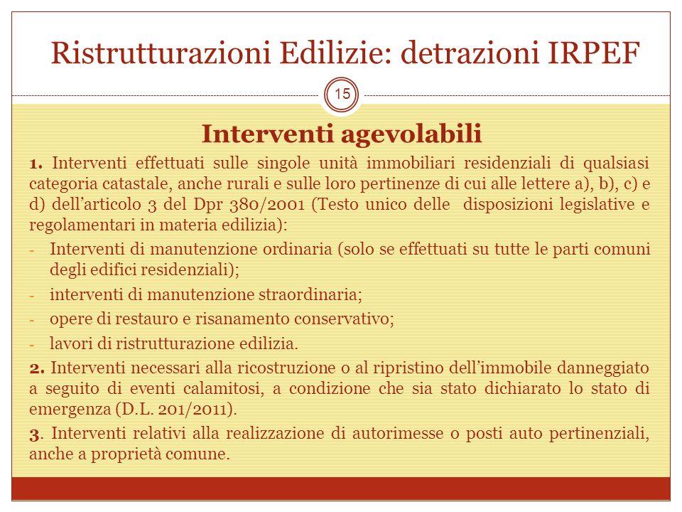 Ristrutturazioni Edilizie: detrazioni IRPEF Interventi agevolabili 1. Interventi effettuati sulle singole unità immobiliari residenziali di qualsiasi