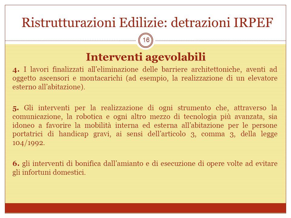 Ristrutturazioni Edilizie: detrazioni IRPEF Interventi agevolabili 4. I lavori finalizzati alleliminazione delle barriere architettoniche, aventi ad o