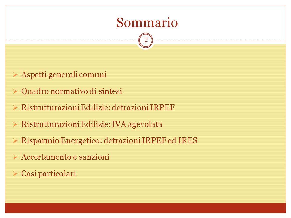 Sommario Aspetti generali comuni Quadro normativo di sintesi Ristrutturazioni Edilizie: detrazioni IRPEF Ristrutturazioni Edilizie: IVA agevolata Risp