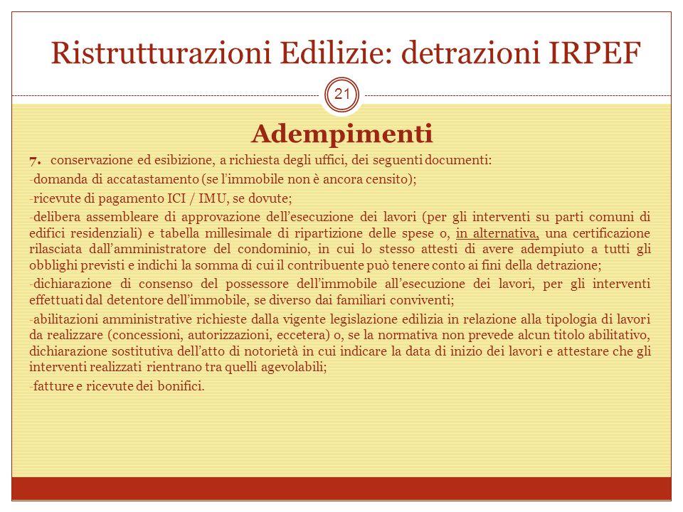 Ristrutturazioni Edilizie: detrazioni IRPEF Adempimenti 7. conservazione ed esibizione, a richiesta degli uffici, dei seguenti documenti: - domanda di