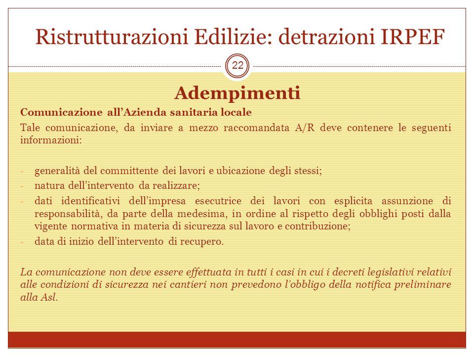 Ristrutturazioni Edilizie: detrazioni IRPEF Adempimenti Comunicazione allAzienda sanitaria locale Tale comunicazione, da inviare a mezzo raccomandata
