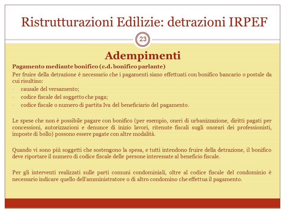 Ristrutturazioni Edilizie: detrazioni IRPEF Adempimenti Pagamento mediante bonifico (c.d. bonifico parlante) Per fruire della detrazione è necessario