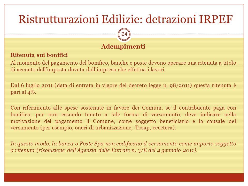 Ristrutturazioni Edilizie: detrazioni IRPEF Adempimenti Ritenuta sui bonifici Al momento del pagamento del bonifico, banche e poste devono operare una