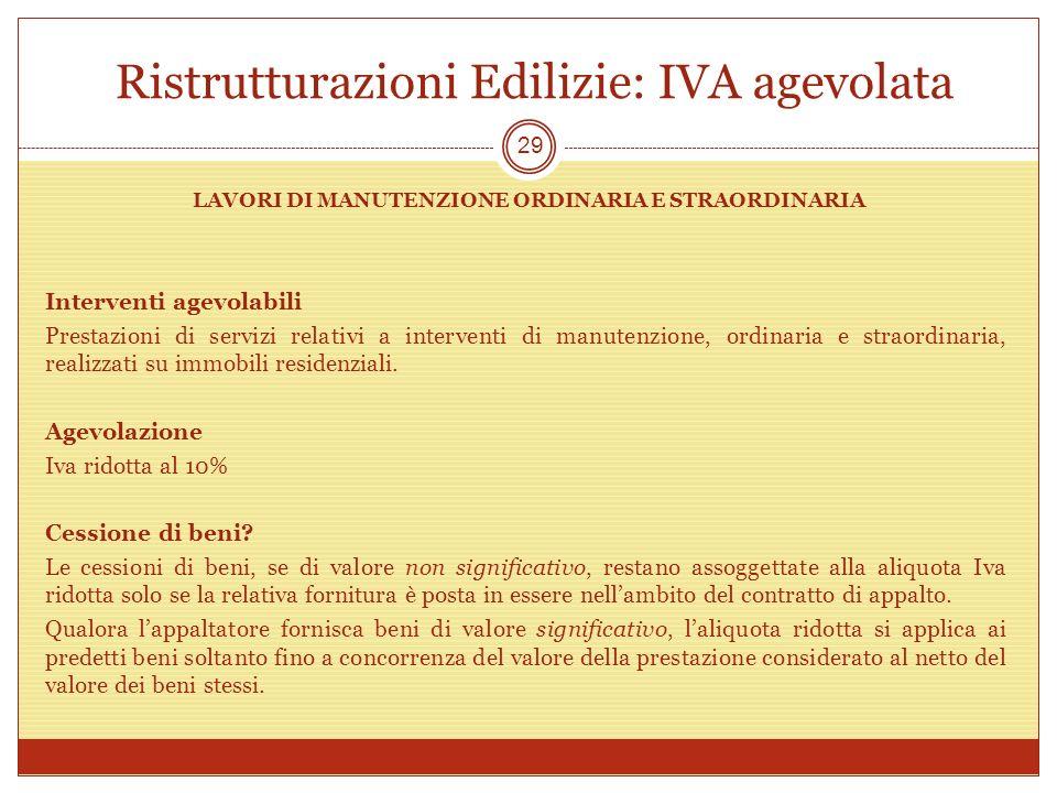 Ristrutturazioni Edilizie: IVA agevolata LAVORI DI MANUTENZIONE ORDINARIA E STRAORDINARIA Interventi agevolabili Prestazioni di servizi relativi a int