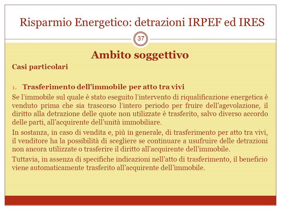 Risparmio Energetico: detrazioni IRPEF ed IRES Ambito soggettivo Casi particolari 1. Trasferimento dellimmobile per atto tra vivi Se limmobile sul qua