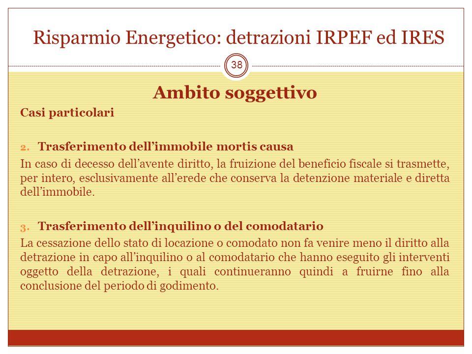 Risparmio Energetico: detrazioni IRPEF ed IRES Ambito soggettivo Casi particolari 2. Trasferimento dellimmobile mortis causa In caso di decesso dellav