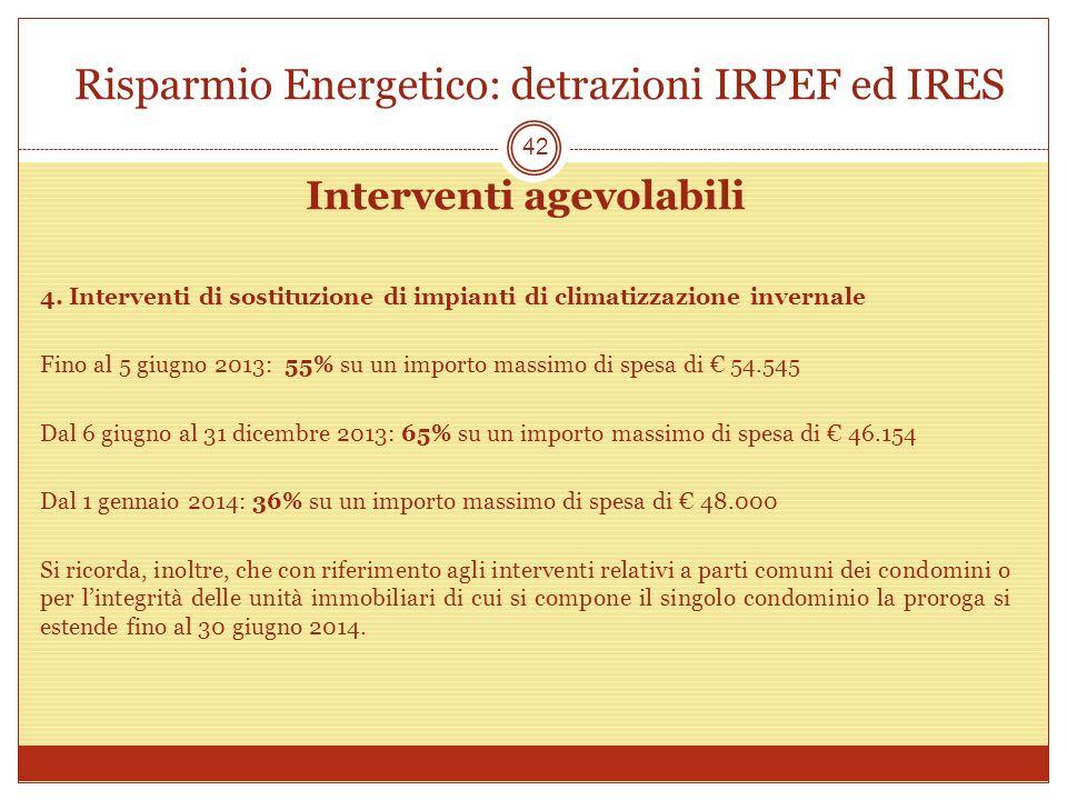 Risparmio Energetico: detrazioni IRPEF ed IRES Interventi agevolabili 4. Interventi di sostituzione di impianti di climatizzazione invernale Fino al 5