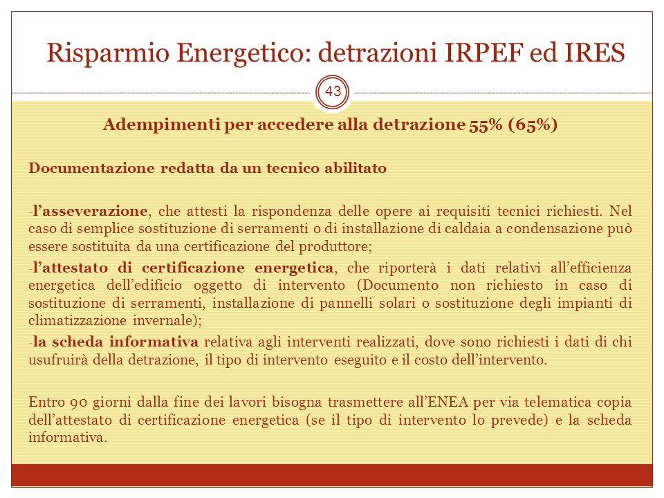Risparmio Energetico: detrazioni IRPEF ed IRES 43 Adempimenti per accedere alla detrazione 55% (65%) Documentazione redatta da un tecnico abilitato -