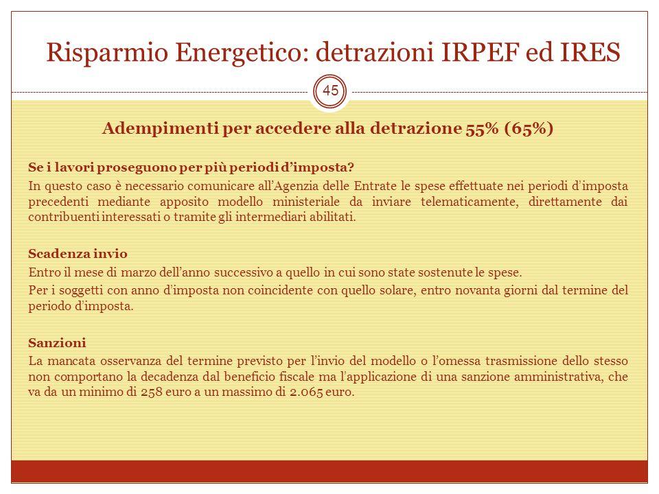Risparmio Energetico: detrazioni IRPEF ed IRES 45 Adempimenti per accedere alla detrazione 55% (65%) Se i lavori proseguono per più periodi dimposta.