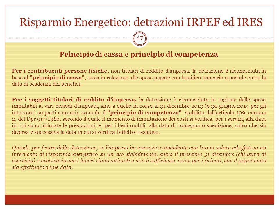 Risparmio Energetico: detrazioni IRPEF ed IRES 47 Principio di cassa e principio di competenza Per i contribuenti persone fisiche, non titolari di red