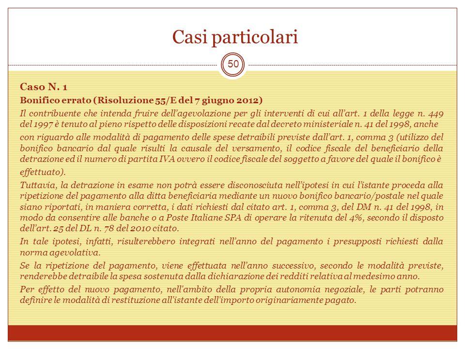 Casi particolari 50 Caso N. 1 Bonifico errato (Risoluzione 55/E del 7 giugno 2012) Il contribuente che intenda fruire dellagevolazione per gli interve