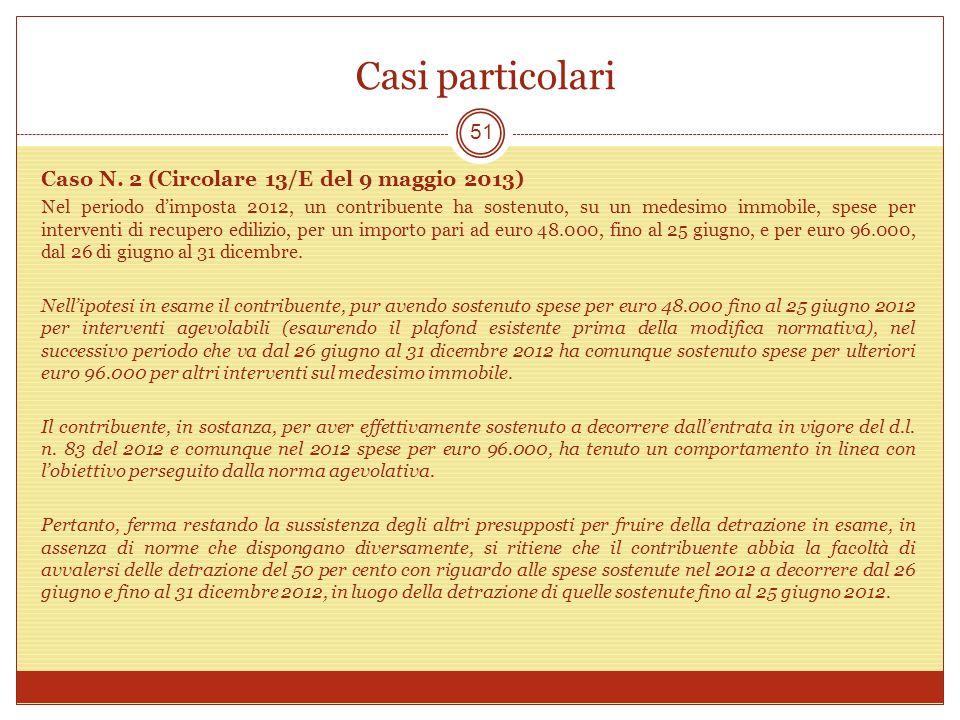 Casi particolari 51 Caso N. 2 (Circolare 13/E del 9 maggio 2013) Nel periodo dimposta 2012, un contribuente ha sostenuto, su un medesimo immobile, spe