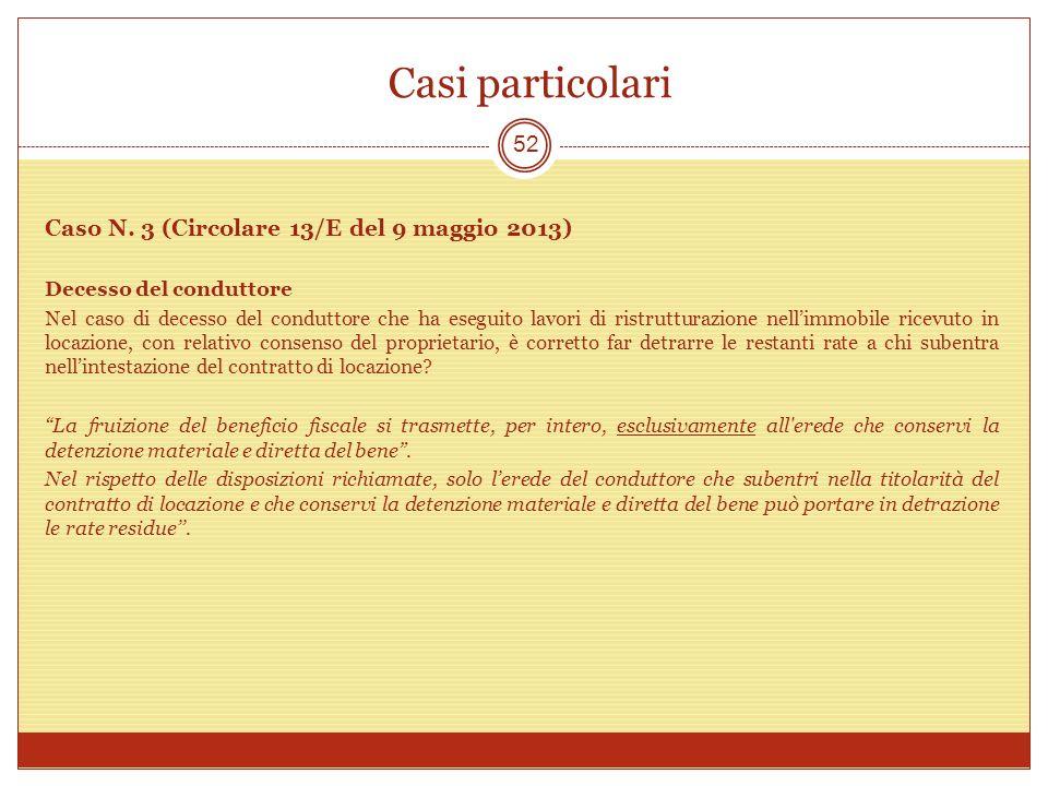 Casi particolari 52 Caso N. 3 (Circolare 13/E del 9 maggio 2013) Decesso del conduttore Nel caso di decesso del conduttore che ha eseguito lavori di r