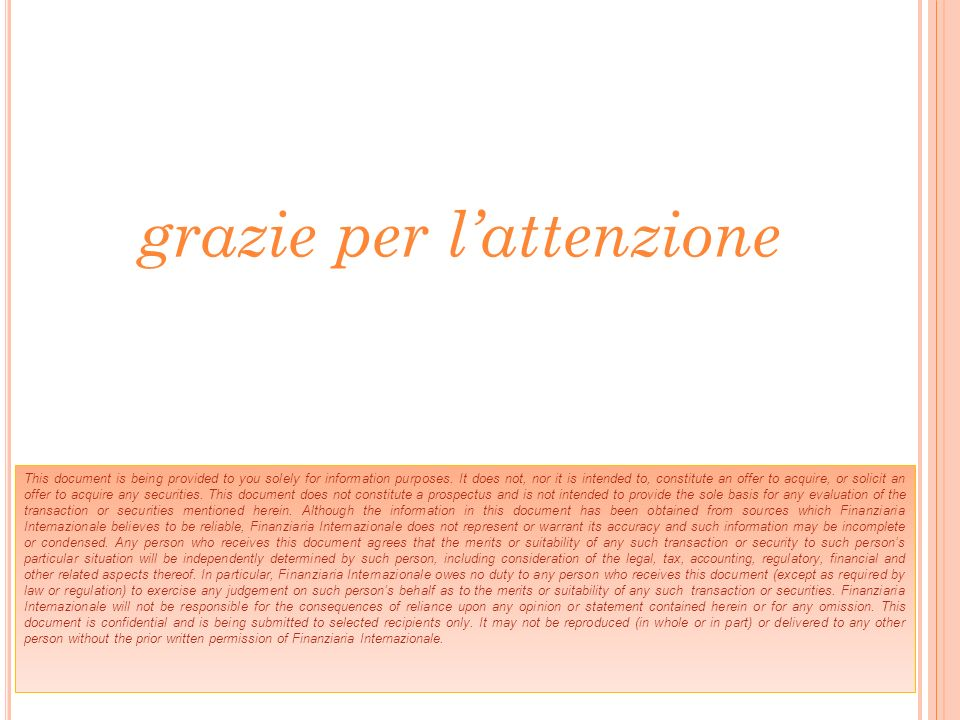 grazie per lattenzione This document is being provided to you solely for information purposes. It does not, nor it is intended to, constitute an offer