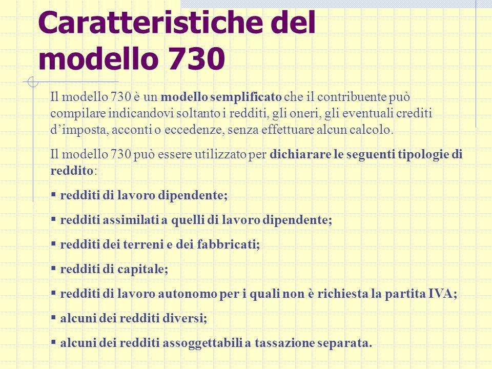 Caratteristiche del modello 730 Il modello 730 è un modello semplificato che il contribuente può compilare indicandovi soltanto i redditi, gli oneri,