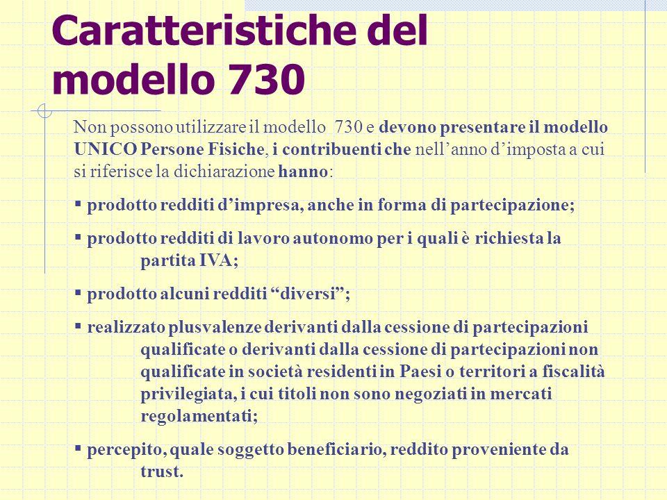 Caratteristiche del modello 730 Non possono utilizzare il modello 730 e devono presentare il modello UNICO Persone Fisiche, i contribuenti che nellann
