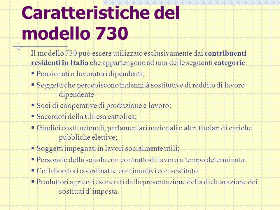 Caratteristiche del modello 730 Il modello 730 può essere utilizzato esclusivamente dai contribuenti residenti in Italia che appartengono ad una delle