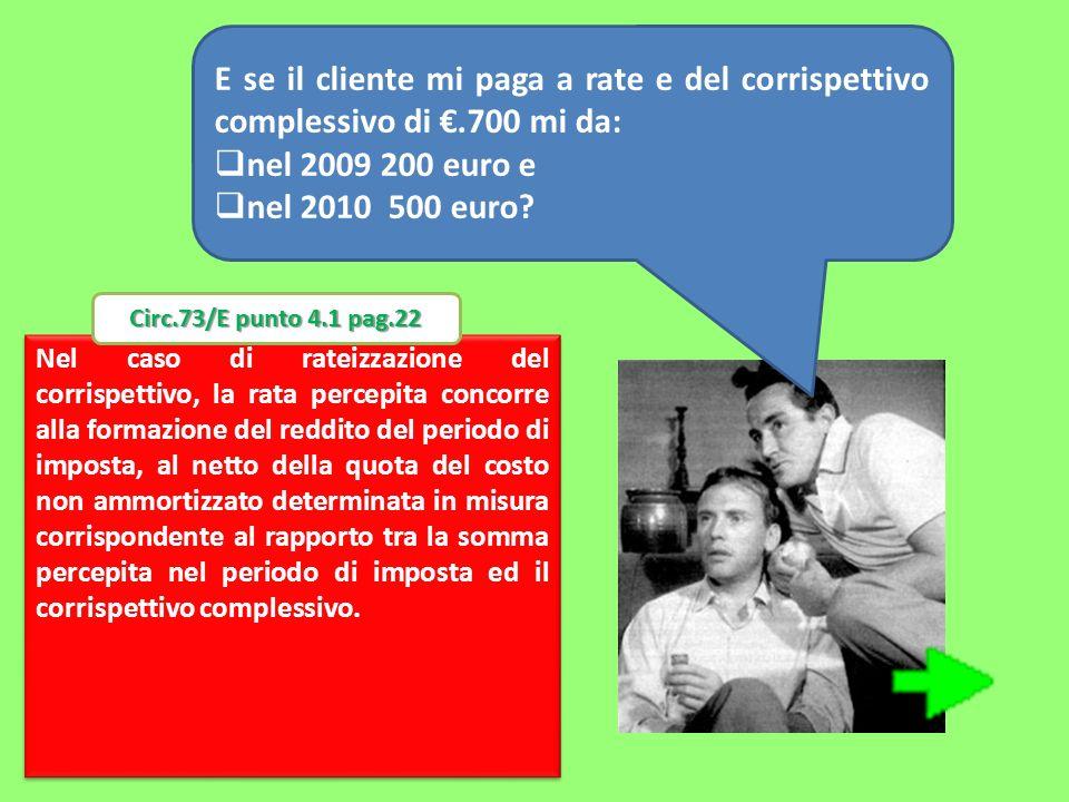 E se il cliente mi paga a rate e del corrispettivo complessivo di.700 mi da: nel 2009 200 euro e nel 2010 500 euro? Nel caso di rateizzazione del corr