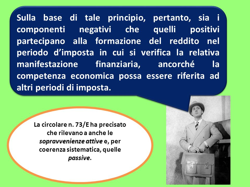 Sulla base di tale principio, pertanto, sia i componenti negativi che quelli positivi partecipano alla formazione del reddito nel periodo dimposta in