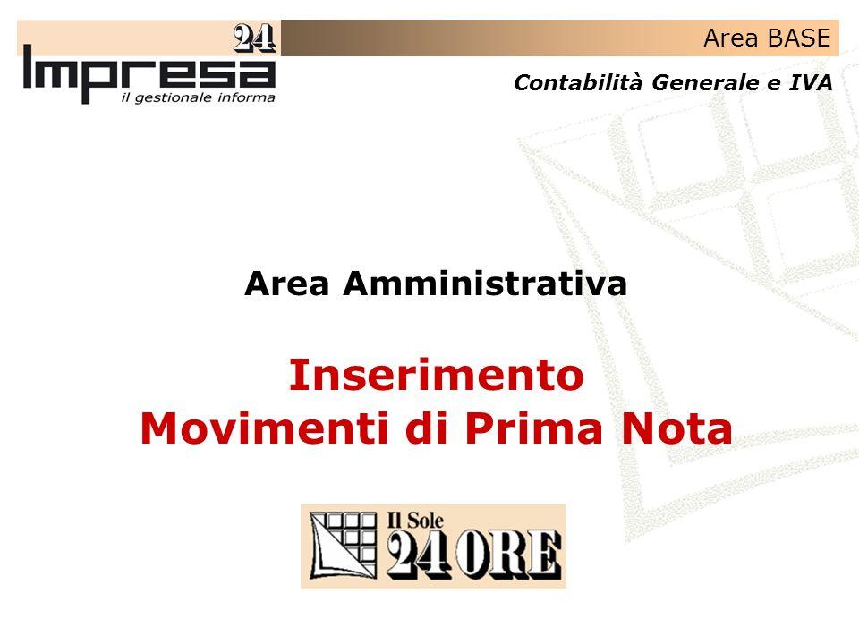 Area BASE Contabilità Generale e IVA Area Amministrativa Inserimento Movimenti di Prima Nota