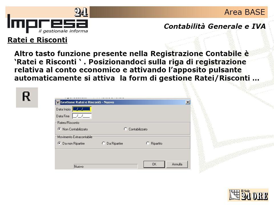 Area BASE Contabilità Generale e IVA Altro tasto funzione presente nella Registrazione Contabile è Ratei e Risconti. Posizionandoci sulla riga di regi