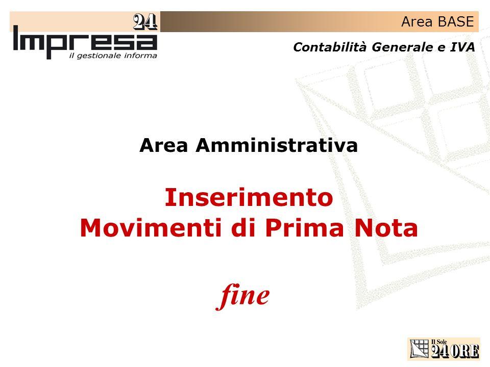 Area BASE Contabilità Generale e IVA fine Area Amministrativa Inserimento Movimenti di Prima Nota