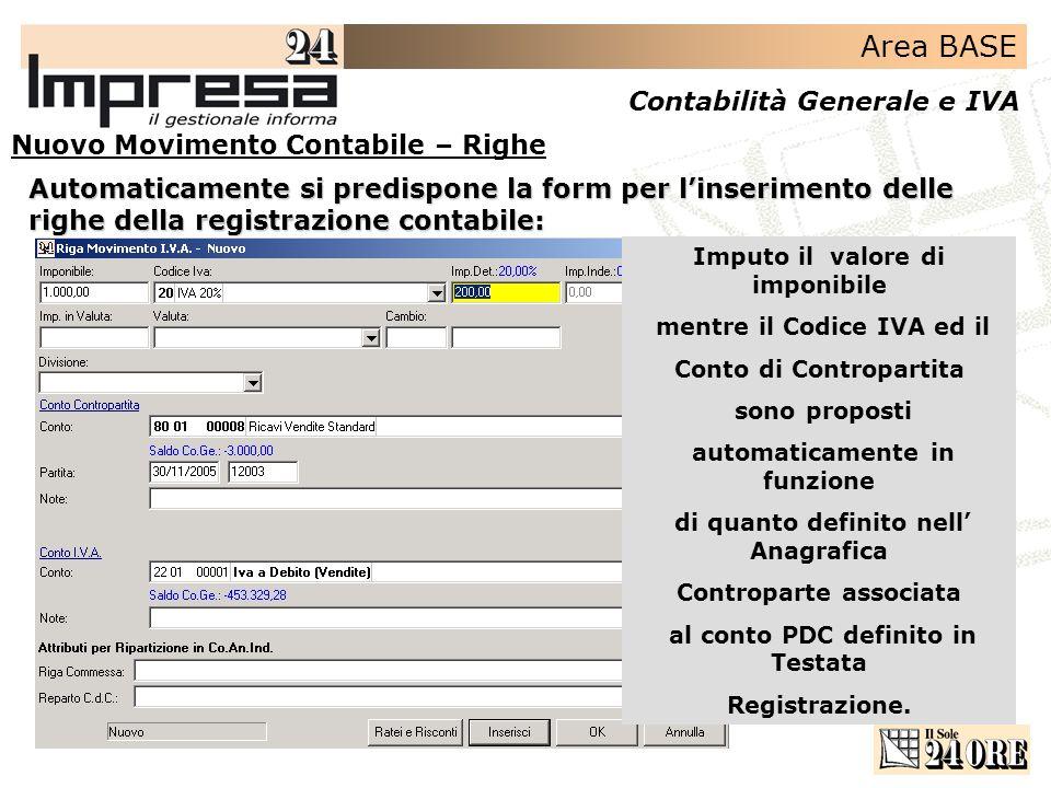 Area BASE Contabilità Generale e IVA Alla conferma della riga tramite Tasto Funzione automaticamente la griglia della registrazione è aggiornata … Salvo la registrazione contabile Nuovo Movimento Contabile – Righe Righe