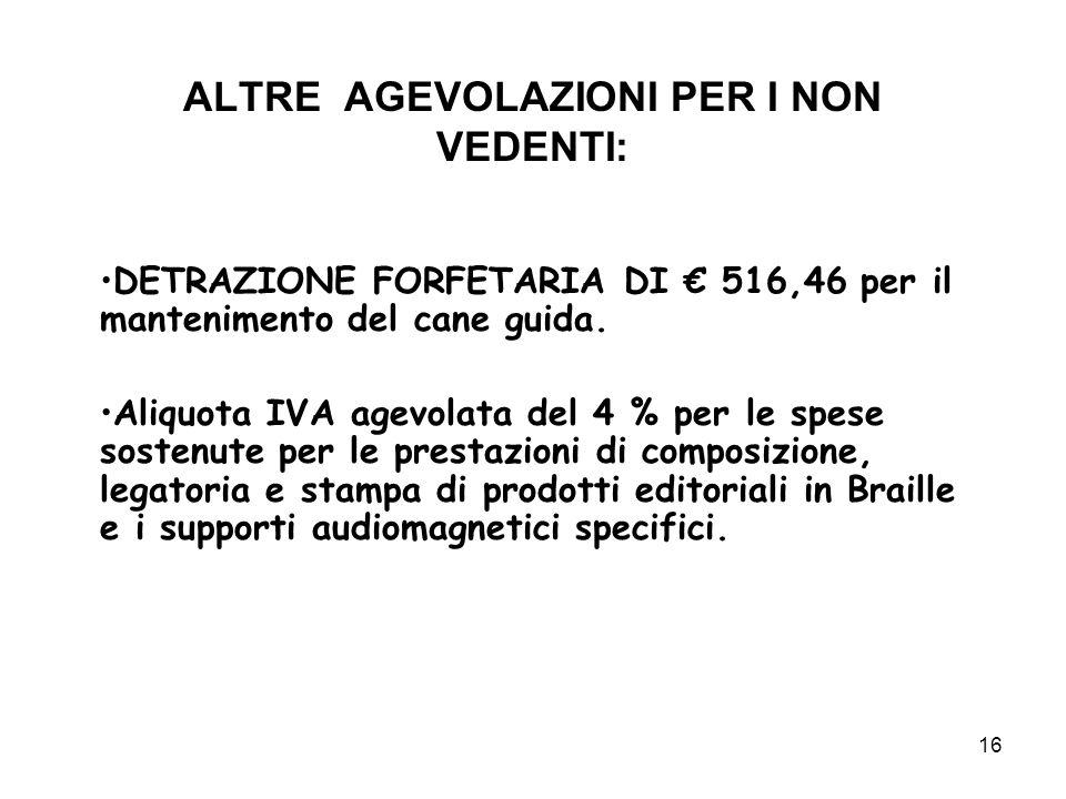 16 ALTRE AGEVOLAZIONI PER I NON VEDENTI: DETRAZIONE FORFETARIA DI 516,46 per il mantenimento del cane guida.