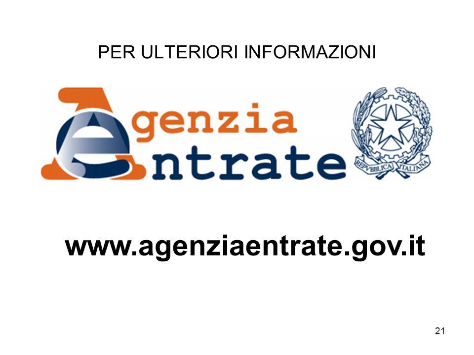 21 PER ULTERIORI INFORMAZIONI www.agenziaentrate.gov.it
