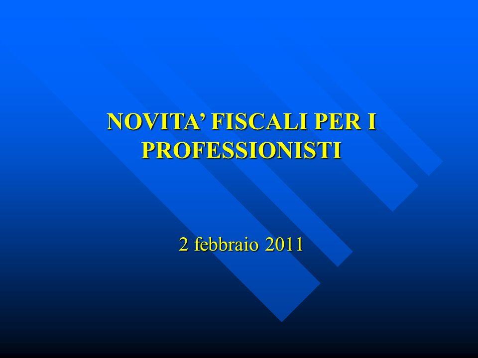 2 febbraio 2011 NOVITA FISCALI PER I PROFESSIONISTI