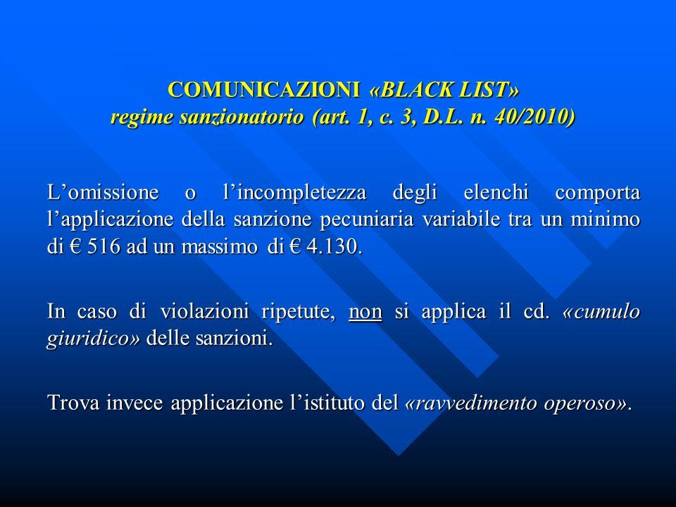 COMUNICAZIONI «BLACK LIST» regime sanzionatorio (art. 1, c. 3, D.L. n. 40/2010) Lomissione o lincompletezza degli elenchi comporta lapplicazione della