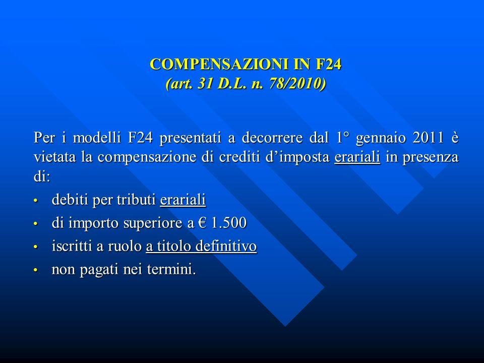 COMPENSAZIONI IN F24 (art. 31 D.L. n. 78/2010) Per i modelli F24 presentati a decorrere dal 1° gennaio 2011 è vietata la compensazione di crediti dimp