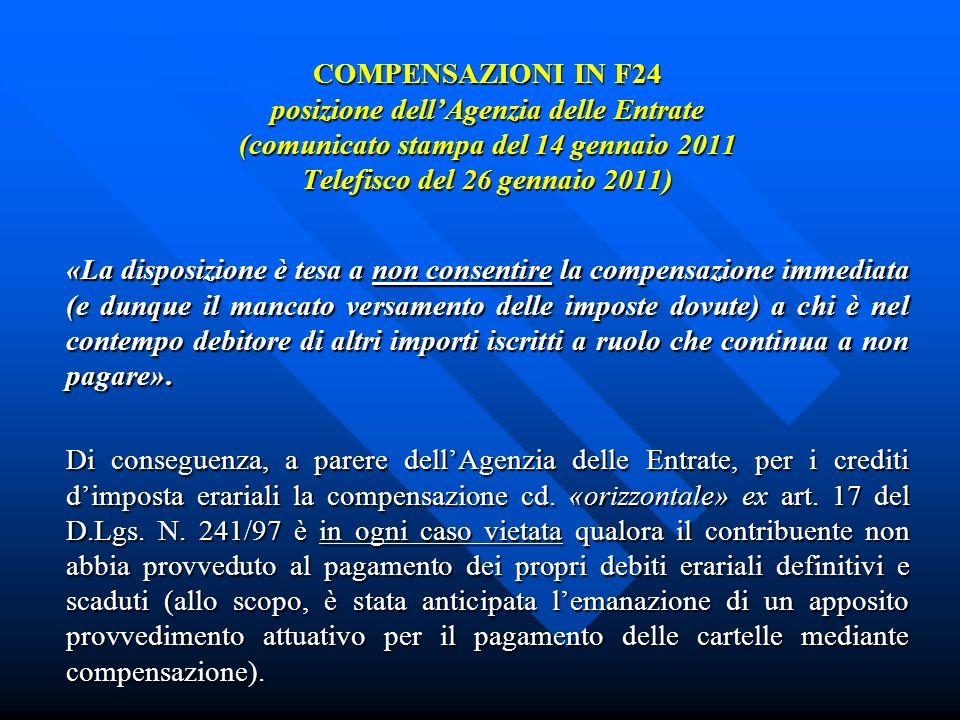 COMPENSAZIONI IN F24 posizione dellAgenzia delle Entrate (comunicato stampa del 14 gennaio 2011 Telefisco del 26 gennaio 2011) «La disposizione è tesa