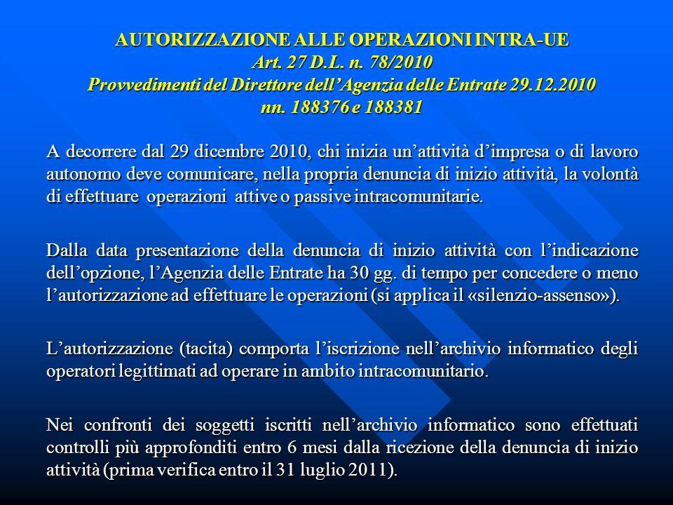 AUTORIZZAZIONE ALLE OPERAZIONI INTRA-UE Art. 27 D.L. n. 78/2010 Provvedimenti del Direttore dellAgenzia delle Entrate 29.12.2010 nn. 188376 e 188381 A