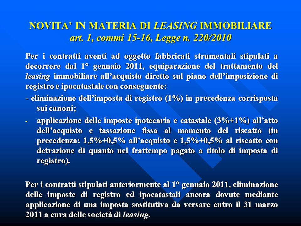 NOVITA IN MATERIA DI LEASING IMMOBILIARE art. 1, commi 15-16, Legge n. 220/2010 Per i contratti aventi ad oggetto fabbricati strumentali stipulati a d