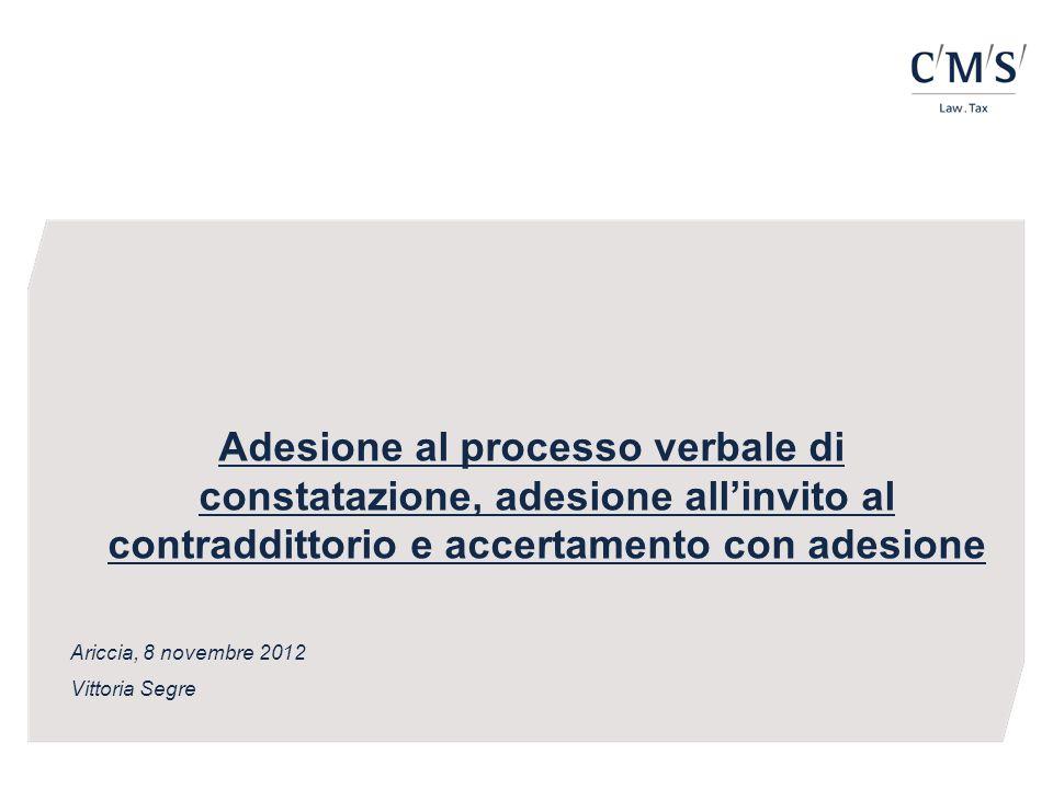 Adesione al processo verbale di constatazione, adesione allinvito al contraddittorio e accertamento con adesione Ariccia, 8 novembre 2012 Vittoria Segre