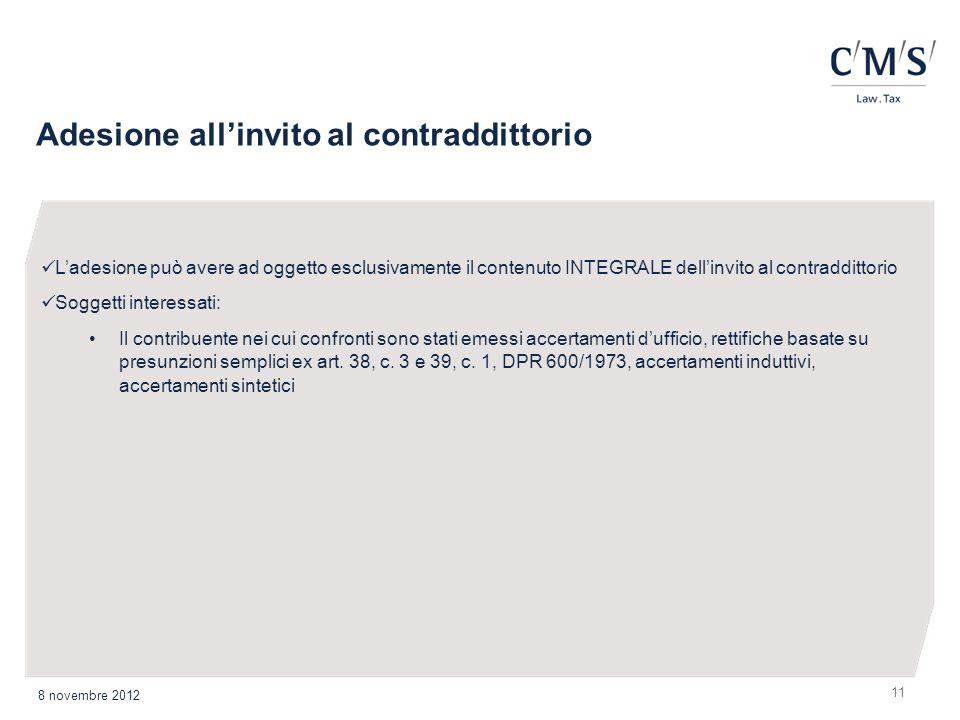 Adesione allinvito al contraddittorio 11 8 novembre 2012 Ladesione può avere ad oggetto esclusivamente il contenuto INTEGRALE dellinvito al contraddit
