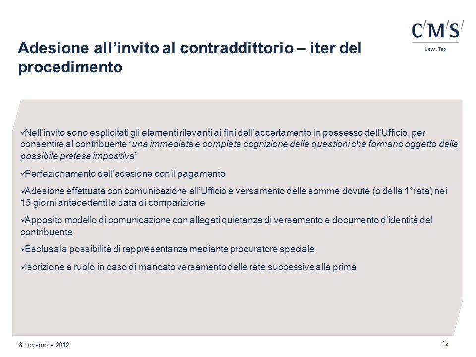 Adesione allinvito al contraddittorio – iter del procedimento 12 8 novembre 2012 Nellinvito sono esplicitati gli elementi rilevanti ai fini dellaccert
