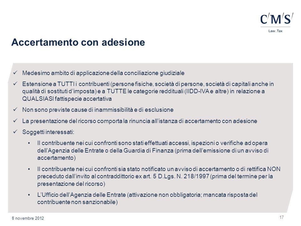 Accertamento con adesione 17 8 novembre 2012 Medesimo ambito di applicazione della conciliazione giudiziale Estensione a TUTTI i contribuenti (persone
