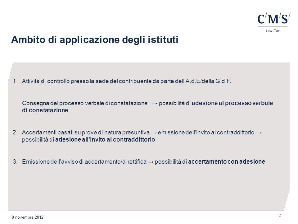 Ambito di applicazione degli istituti 2 1.Attività di controllo presso la sede del contribuente da parte dellA.d.E/della G.d.F. Consegna del processo