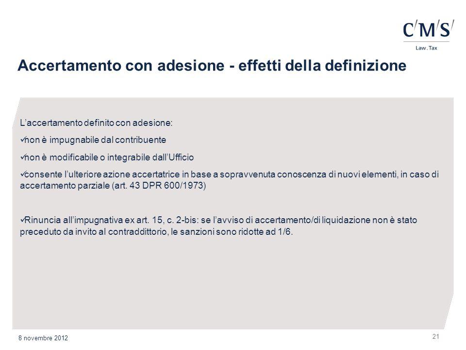 Accertamento con adesione - effetti della definizione 21 8 novembre 2012 Laccertamento definito con adesione: non è impugnabile dal contribuente non è