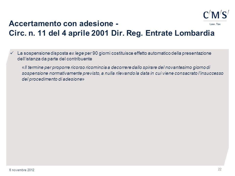 Accertamento con adesione - Circ. n. 11 del 4 aprile 2001 Dir. Reg. Entrate Lombardia 22 8 novembre 2012 La sospensione disposta ex lege per 90 giorni