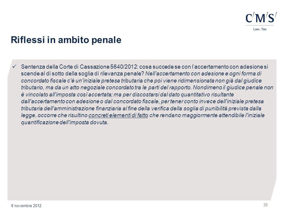 Riflessi in ambito penale 26 8 novembre 2012 Sentenza della Corte di Cassazione 5640/2012: cosa succede se con laccertamento con adesione si scende al di sotto della soglia di rilevanza penale.