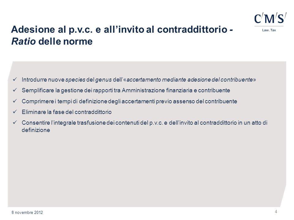 Adesione al p.v.c. e allinvito al contraddittorio - Ratio delle norme 4 8 novembre 2012 Introdurre nuove species del genus dell«accertamento mediante