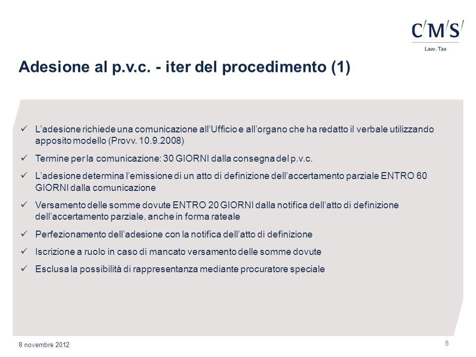8 Adesione al p.v.c. - iter del procedimento (1) 8 novembre 2012 Ladesione richiede una comunicazione allUfficio e allorgano che ha redatto il verbale
